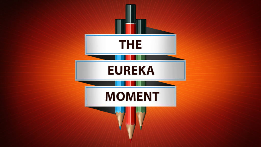 What it takes to Build a Business, Starting with the 'Eureka!' Moment