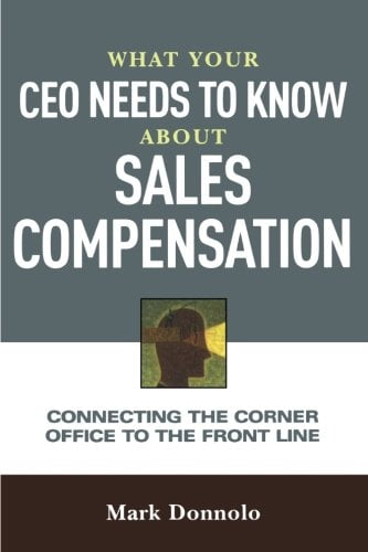 What Your CEO Needs to Know About Sales Compensation: Connecting the Corner Office to the Front Line