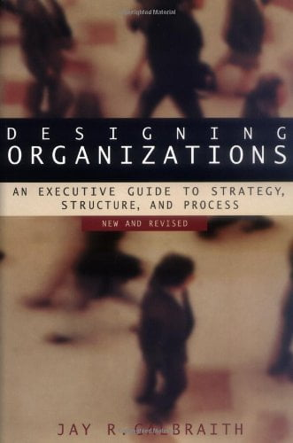 Designing Organizations: An Executive Guide to Strategy, Structure, and Process Revised