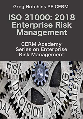 ISO 31000: 2018 Enterprise Risk Management (CERM Academy Series on Enterprise Risk Management)