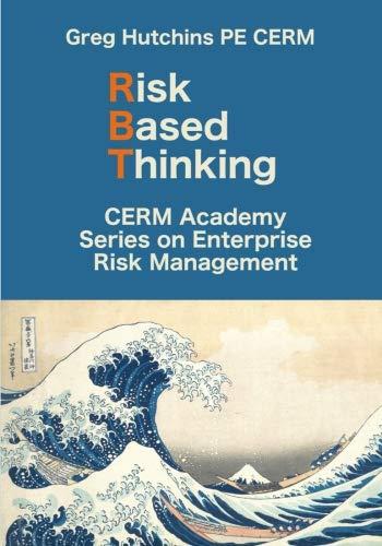 Risk Based Thinking (CERM Academy Series On Enterprise Risk Management)