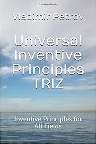 Universal Inventive Principles TRIZ: Inventive Principles for All Fields