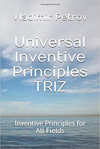 Universal Inventive Principles TRIZ: Inventive Principles for All Fields
