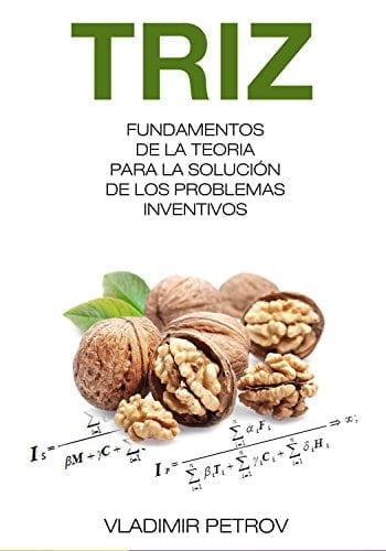 Fundamentos De La Teoria Para La Solución De Los Problemas Inventivos (TRIZ) (Spanish Edition)