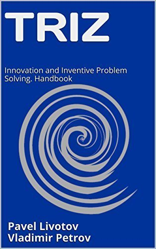 TRIZ: Innovation and Inventive Problem Solving