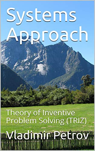 Systems Approach: Theory of Inventive Problem Solving (TRIZ)